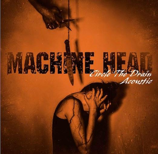 MACHINE HEAD – Akustik Version von 'Circle The Drain'